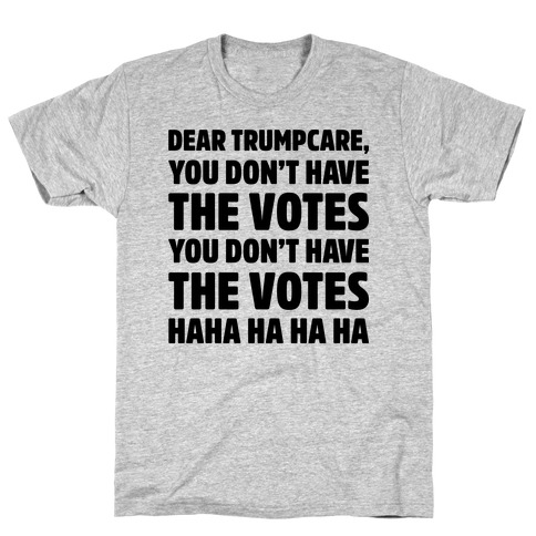Dear Trumpcare You Don't Have The Votes T-Shirt