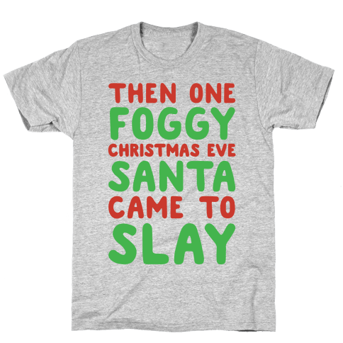 Santa Came To Slay Parody Mens T-Shirt