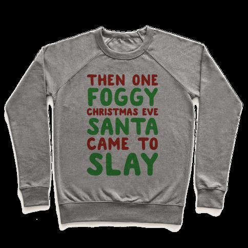 Santa Came To Slay Parody Pullover