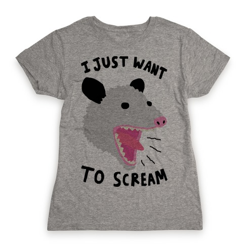 I Just Want To Scream Womens T-Shirt