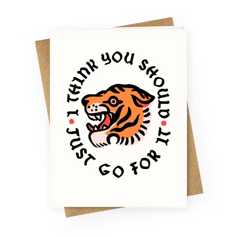 I Think You Should Just Go For It Tiger Greeting Card