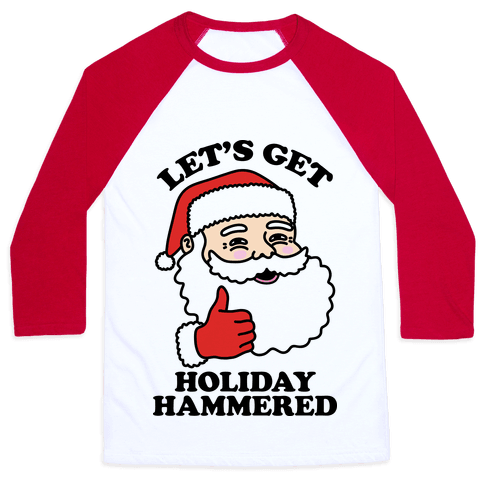 Let's Get Holiday Hammered  Baseball Tee