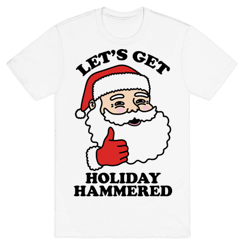 Let's Get Holiday Hammered  Mens T-Shirt
