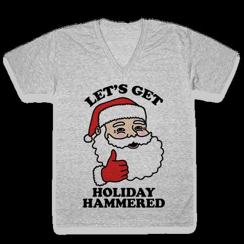Let's Get Holiday Hammered  V-Neck Tee Shirt
