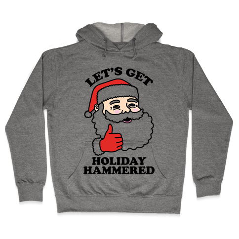 Let's Get Holiday Hammered  Hooded Sweatshirt