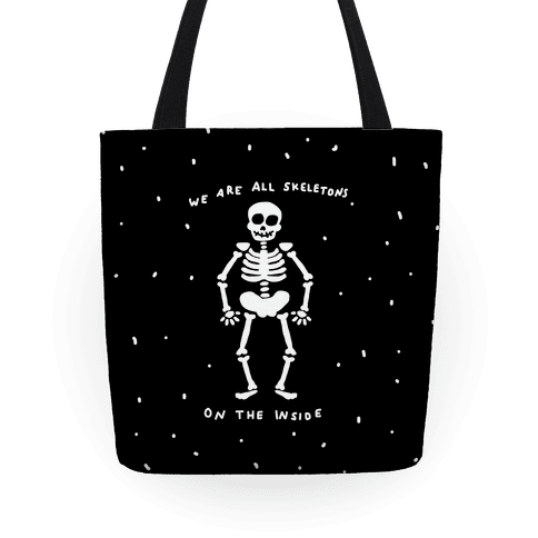 We Are All Skeletons On The Inside Tote