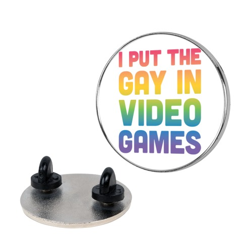 I Put The Gay In Video Games Pin