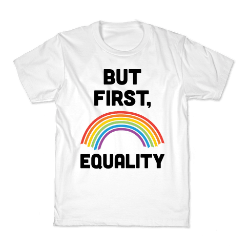 But First, Equality Kids T-Shirt