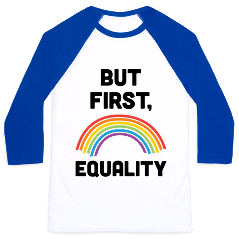 But First, Equality Baseball Tee