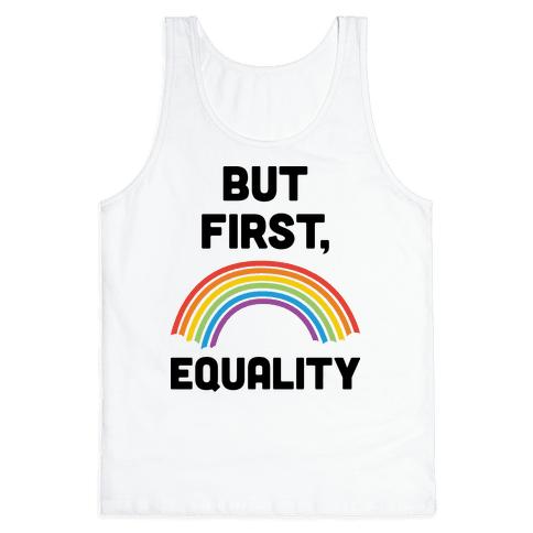 But First, Equality Tank Top