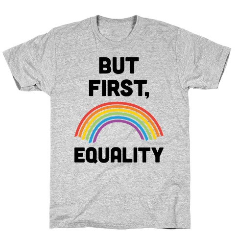 But First, Equality T-Shirt