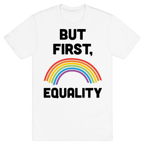 But First, Equality Mens T-Shirt
