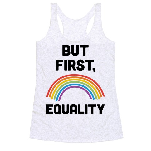 But First, Equality Racerback Tank Top