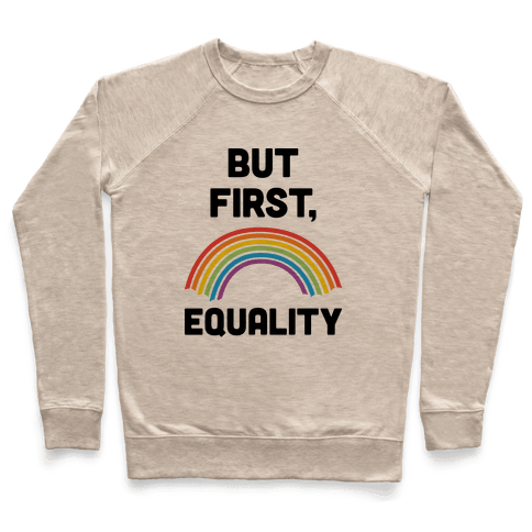 But First, Equality Pullover