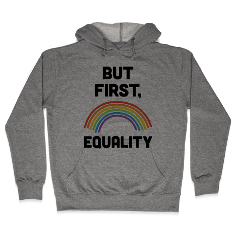 But First, Equality Hooded Sweatshirt