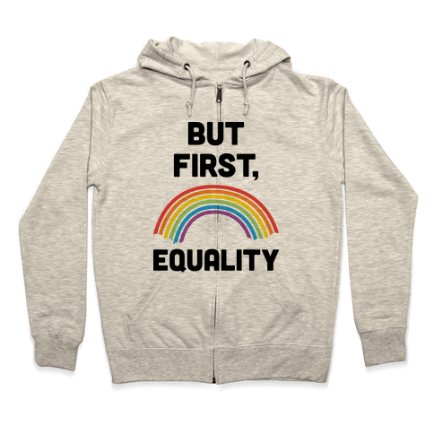 But First, Equality Zip Hoodie