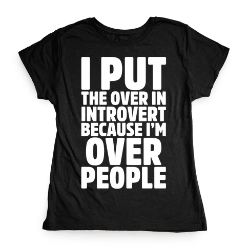 I Put The Over In Introvert Because I'm Over People White Print Womens T-Shirt