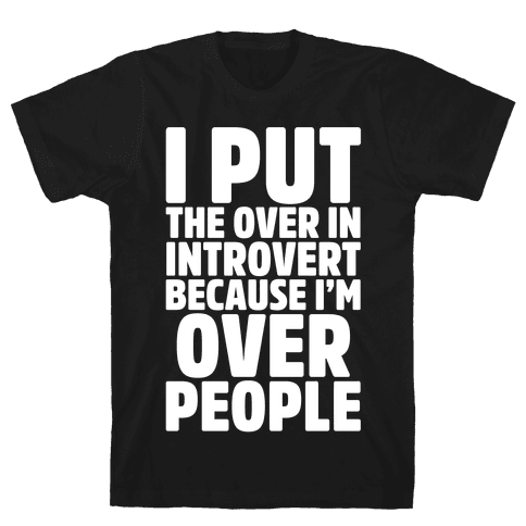 I Put The Over In Introvert Because I'm Over People White Print Mens T-Shirt