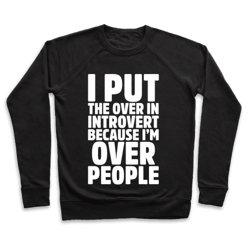 I Put The Over In Introvert Because I'm Over People White Print Pullover