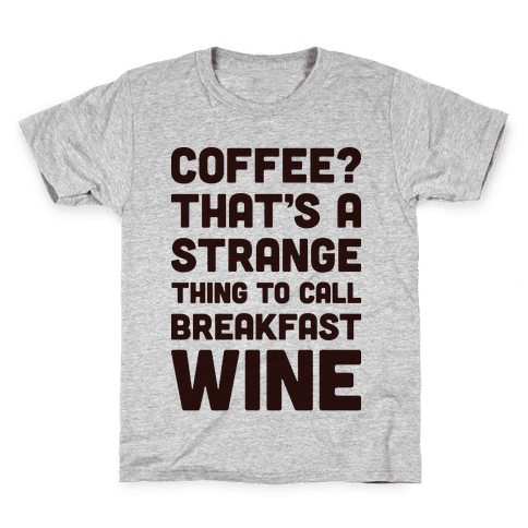 Coffee? That's A Strange Thing To Call Breakfast Wine Kids T-Shirt