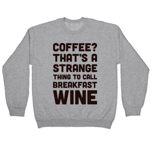 Coffee? That's A Strange Thing To Call Breakfast Wine Pullover