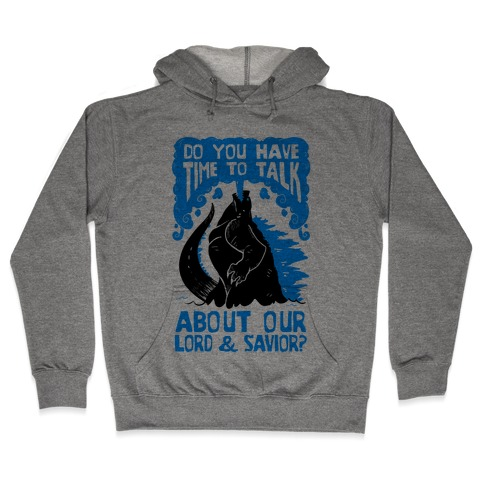 Do You Have Time To Talk About Our Lord And Savior Godzilla Christ? Hooded Sweatshirt