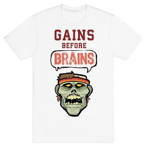GAINS before BRAINS! T-Shirt