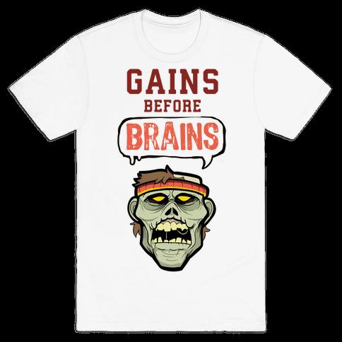 GAINS before BRAINS! Mens T-Shirt