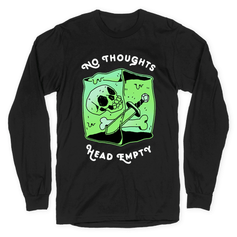 No Thoughts, Head Empty (Gelatinous Cube) Long Sleeve T-Shirt