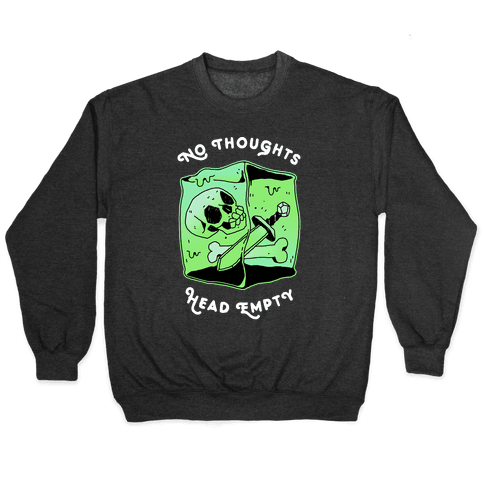 No Thoughts, Head Empty (Gelatinous Cube) Pullover