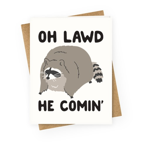 Oh Lawd He Comin' Raccoon Greeting Card