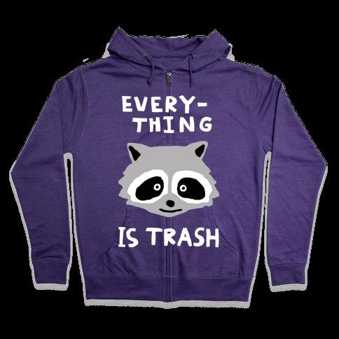 Everything Is Trash Zip Hoodie