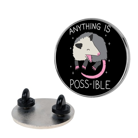 Anything Is Poss-ible Opossum Pin