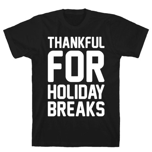 Thankful For Holiday Breaks White Print Mens T-Shirt