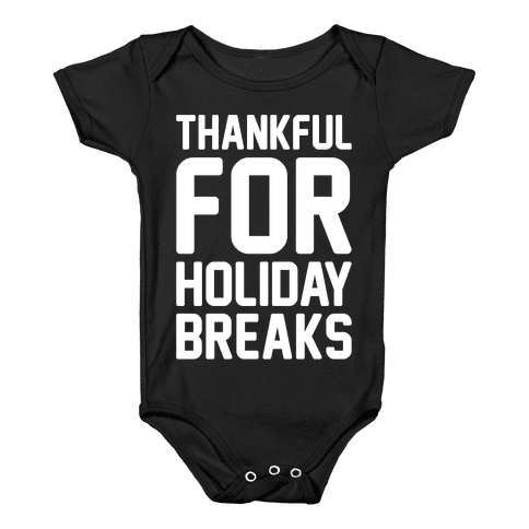 Thankful For Holiday Breaks White Print Baby Onesy