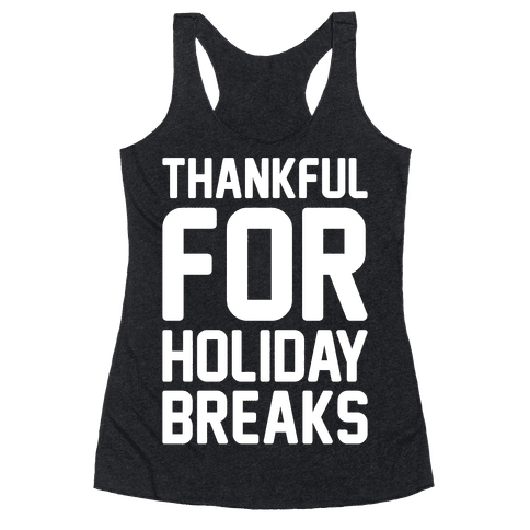 Thankful For Holiday Breaks White Print Racerback Tank Top