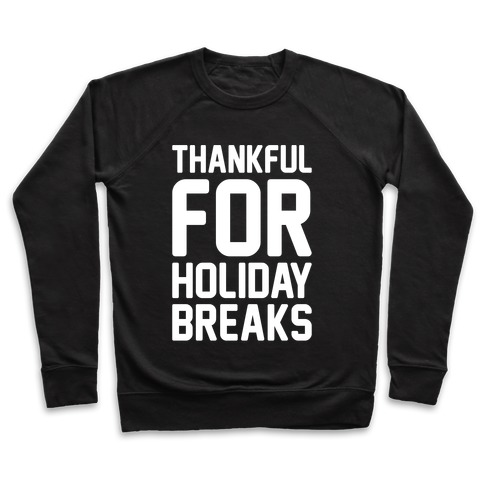 Thankful For Holiday Breaks White Print Pullover