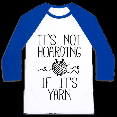 It's Not Hoarding If It's Yarn Baseball Tee