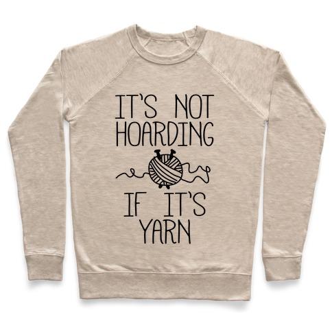 It's Not Hoarding If It's Yarn Pullover