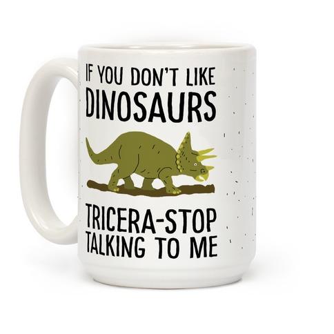 If You Don't Like Dinosaurs Tricera-Stop Talking To Me Coffee Mug