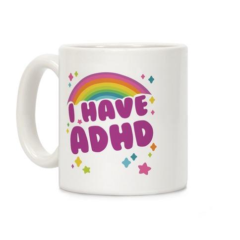 I Have ADHD Coffee Mug