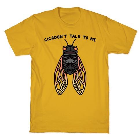Cicadon't Talk To Me T-Shirt