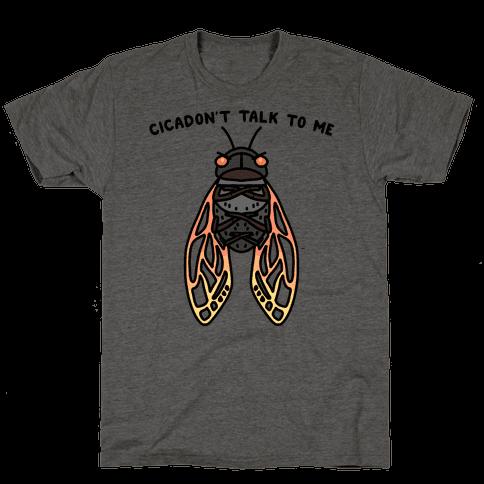 Cicadon't Talk To Me Mens/Unisex T-Shirt