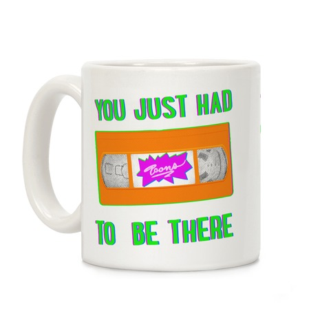 You Just Had To Be There VHS Tape Coffee Mug