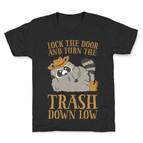 Lock The Door And Turn The Trash Down Low Kids T-Shirt