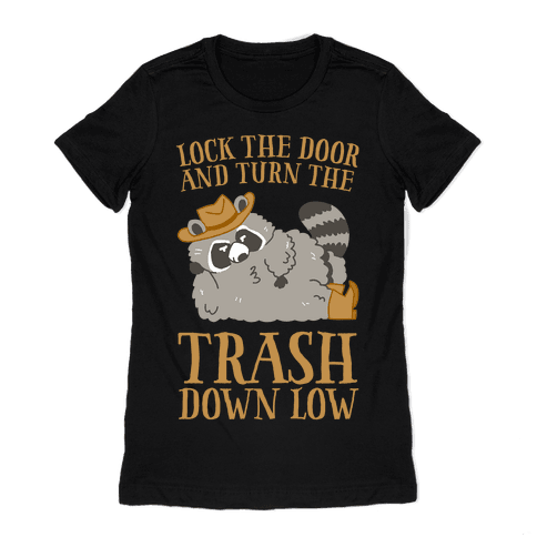 Lock The Door And Turn The Trash Down Low Womens T-Shirt