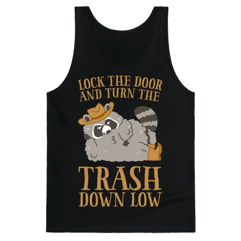 Lock The Door And Turn The Trash Down Low Tank Top