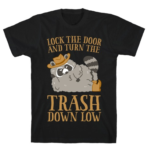 Lock The Door And Turn The Trash Down Low T-Shirt