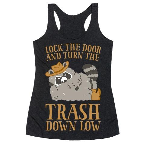 Lock The Door And Turn The Trash Down Low Racerback Tank Top
