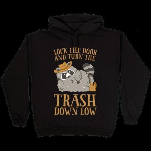 Lock The Door And Turn The Trash Down Low Hooded Sweatshirt